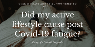 Did my active lifestyle cause post Covid19 fatigue